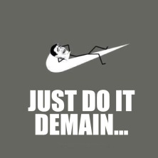 procrastination (just do it demain)